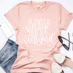 It takes a village and a vineyard - Unisex Tee